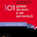101 greseli de lexic si de semantica. Cuvinte si sensuri in miscare