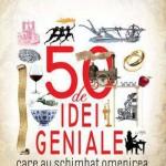 50 de idei geniale care au schimbat omenirea