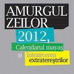 Amurgul zeilor. 2012, calendarul mayas si intoarcerea extraterestrilor