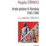 Artele plastice in Romania 1945‑1989. Cu o addenda 1990‑2010
