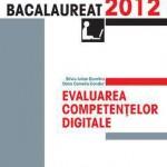 Bacalaureat 2012. Evaluarea competentelor digitale.