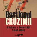 Bastionul cruzimii. O istorie a Securitatii (1948-1964)