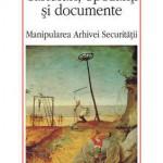 Carturari, opozanti si documente. Manipularea Arhivei Securitatii