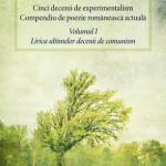 Cinci decenii de experimentalism. Compendiu de poezie romaneasca actuala. Volumul I. Lirica ultimelor decenii de comunism
