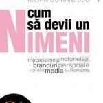 Cum sa devii un Nimeni - Mecanismele notorietatii, branduri personale si piata media din Romania