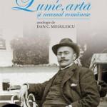 Despre lume, arta si neamul romanesc. Antologie de Dan C. Mihailescu