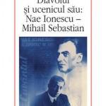 Diavolul si ucenicul sau: Nae Ionescu - Mihail Sebastian