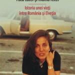 Fata tatei si mama fetei. Istoria unei vieti intre Romania si Elvetia