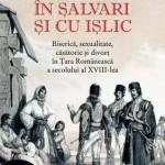 In salvari si cu islic. Biserica, sexualitate, casatorie si divort in Tara Romaneasca a secolului al XVIII-lea
