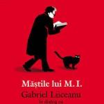 Mastile lui M.I. - Gabriel Liiceanu in dialog cu Mircea Ivanescu