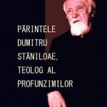 Parintele Dumitru Staniloae - Teolog al profunzimilor