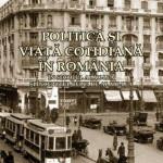 Politica si viata cotidiana in Romania in secolul al XX-lea si inceputul celui de-al XXI-lea