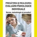 Pregatirea si realizarea evaluarii psihologice individuale: norme, metodologie si proceduri