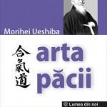 Arta pacii. Invataturile fondatorului Aikido-ului