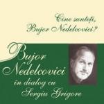Cine sunteti, Bujor Nedelcovici? Bujor Nedelcovici in dialog cu Sergiu Grigore