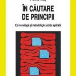 In cautare de principii. Epistemologie si metodologie sociala aplicata
