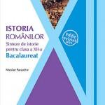 Istoria romanilor. Sinteze de istorie pentru clasa a XII-a. Bacalaureat. Editie revizuita - 2013
