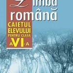 Limba romana. Fonetica, Lexic, Gramatica. Caietul elevului pentru clasa a VI-a