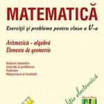 Matematica. Exercitii si probleme pentru clasa a V-a. Aritmetica, Algebra, Elemente de geometrie