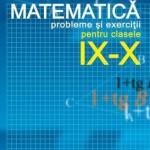 Matematica. Probleme si exercitii pentru clasele IX-X