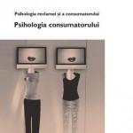 Psihologia reclamei si a consumatorului. Vol. I: Psihologia consumatorului