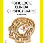 Psihologie clinica si psihoterapie. Fundamente